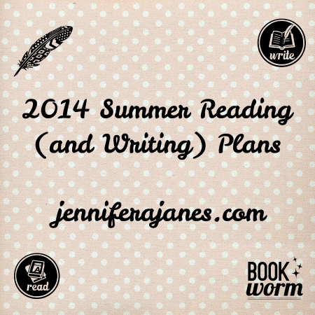 2014 Summer Reading (and Writing) Plans Jennifer A