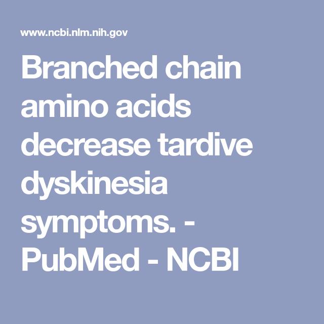 Branched Chain Amino Acids Decrease Tardive Dyskinesia Symptoms