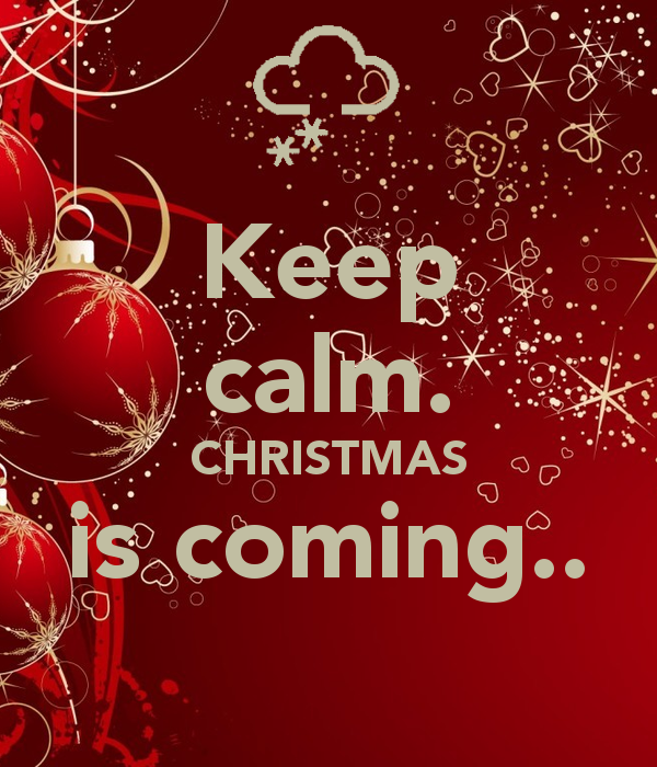 Keeping Christmas All The Year: Keep Calm, Christmas Is Coming Keep Calm Christmas Xmas