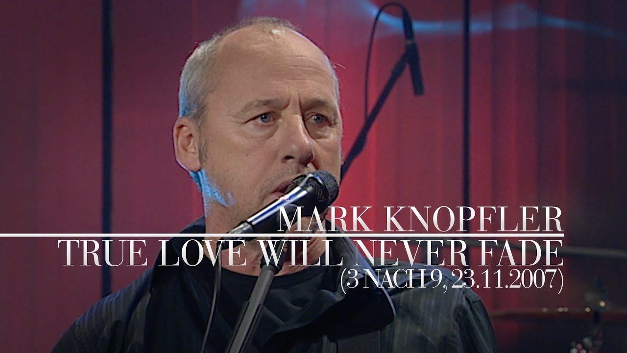 Mark Knopfler True Love Will Never Fade 3 Nach 9 23 11 2007 Youtube