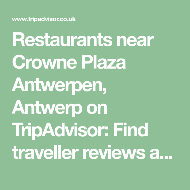 Restaurants Near Crowne Plaza Antwerpen Antwerp On Tripadvisor Find Traveller Reviews And Candid Photos