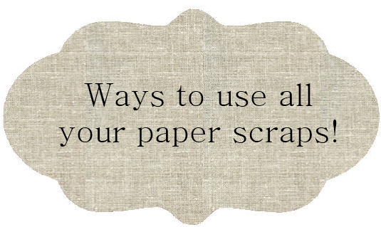 65 Ways to use all those paper scraps!