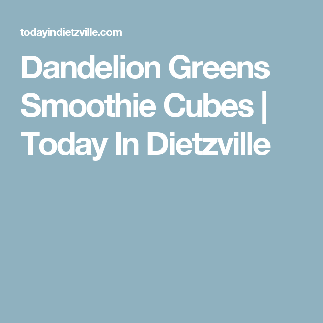 Dandelion Greens Smoothie Cubes | Today In Dietzville