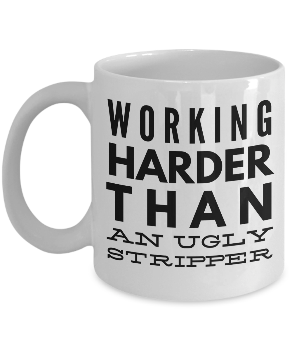 Best Stripper Mug - Stripper Ever Gifts For Her Birthday Gift Unique White Funny Coffee Mugs - Working Harder Than An Ugly Stripper - 11 Oz White Mug #funnycoffeemugs
