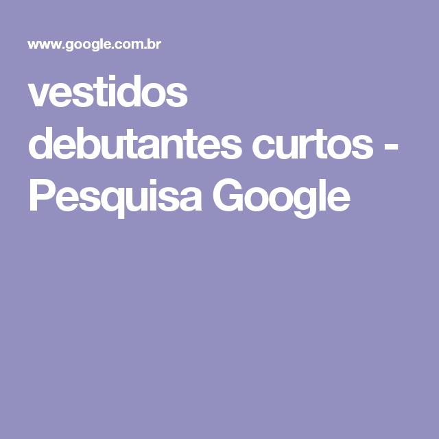 vestidos debutantes curtos - Pesquisa Google