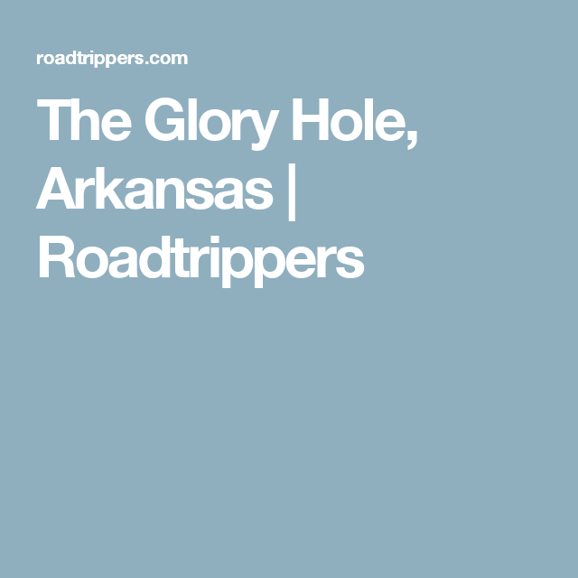 The Glory Hole, Arkansas | Roadtrippers