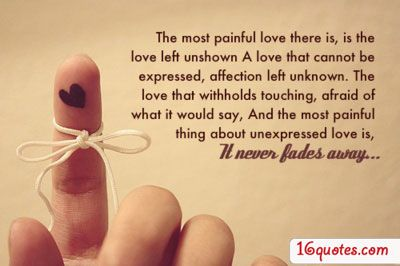 Love Quote The Most Painful Love There Is Is The Love Left Unshown A Love That Cannot Be Expressed Af Relationship Quotes For Him Cute Quotes Image Quotes