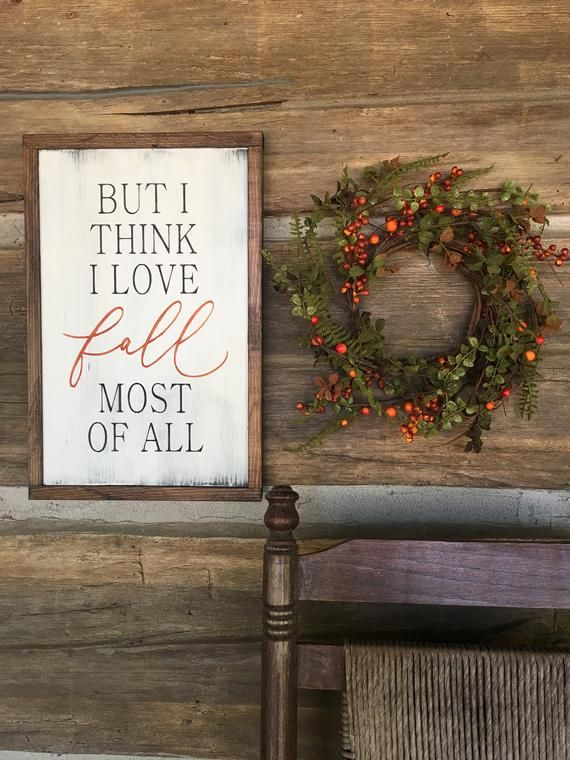 But I Think I Love Fall Most Of All Wood Sign | 13 w x 20 h Welcome Fall to your home with this Cute sign!! SIGN AS SHOWN Background Color: Weathered White Frame Color (stain): Dark Walnut THE DETAILS Each of our signs are handcrafted from real wood and may have natural imperfections, such as
