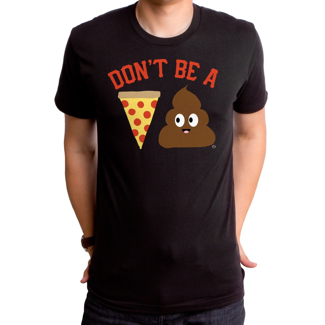 Don't Be A Pizza Poop Men's T-Shirt - Funny Pizza T-