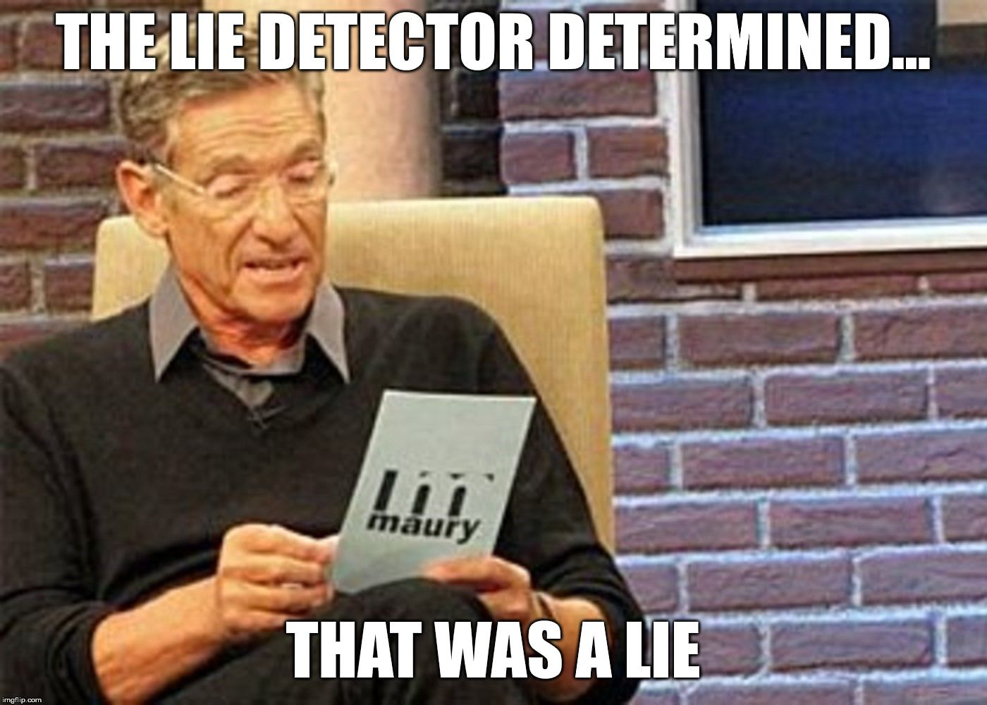maury povich lie detector results hd - Imgflip in 2020 | Lie detector, Lie, Fun to be one
