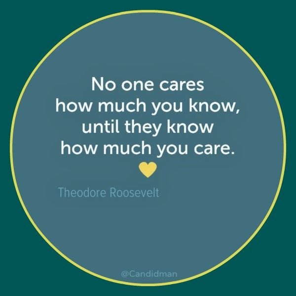 """""""No one cares how much you know, until they know how much you care."""" #TheodoreRoosevelt #Quotes @Candidman"""