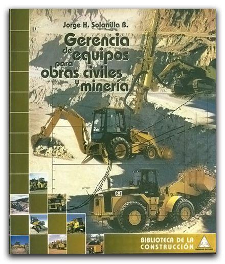 Gerencia de equipos para obras civiles y minería  http://www.librosyeditores.com/tiendalemoine/ingenieria/618-gerencia-de-equipos-para-obras-civiles-y-mineria.html  Editores y distribuidores