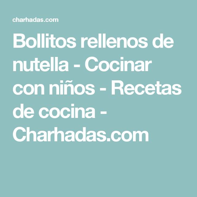 Bollitos rellenos de nutella - Cocinar con niños - Recetas de cocina - Charhadas.com