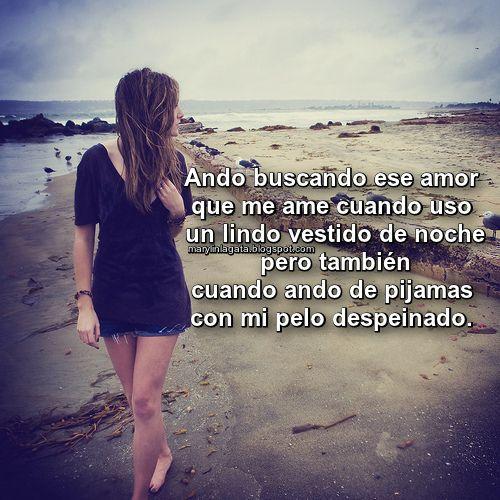 Ando Buscando Un Amor Que Me Quiera Como Soy Frases Random Amor
