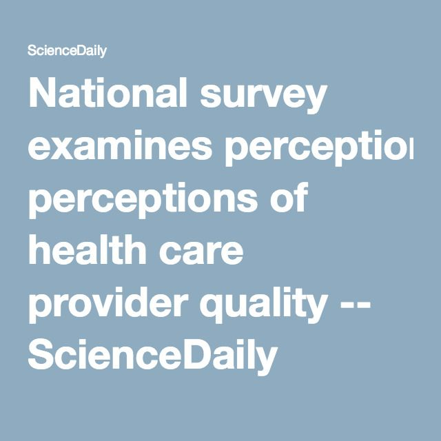 National survey examines perceptions of health care provider quality -- ScienceDaily
