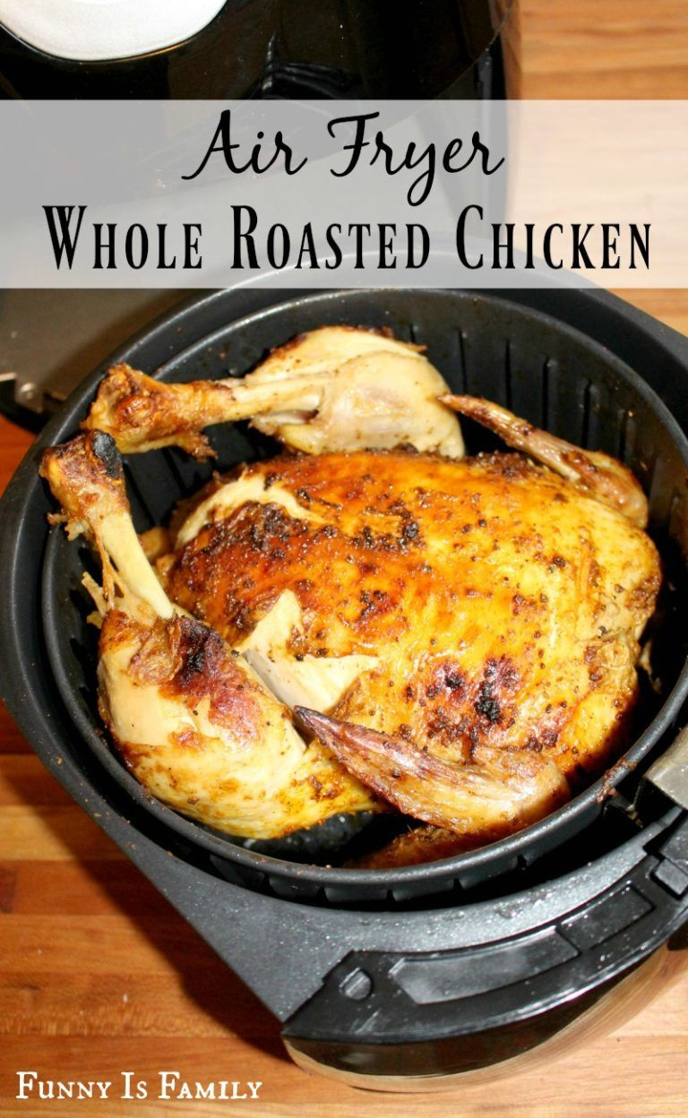Air Fryer Whole Roasted Chicken - Funny Is Family | Recipe ...