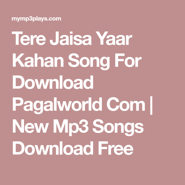 Tere Jaisa Yaar Kahan Song For Download Pagalworld Com New Mp3 Songs Download Free Mp3 Song Download Mp3 Song Songs