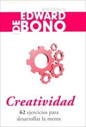 Creatividad 62 ejercicios para desarrollar la mente. Por Edward De Bono