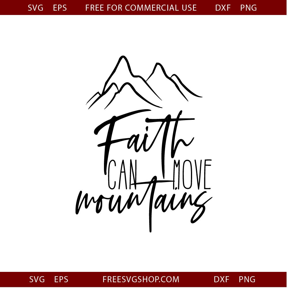22+ Faith Can Move Mountains Svg And Dxf Eps Cut File Ò Png Ò Vector Ò Calligraphy Ò Download File Ò Cricut Ò Silhouette Crafter Files