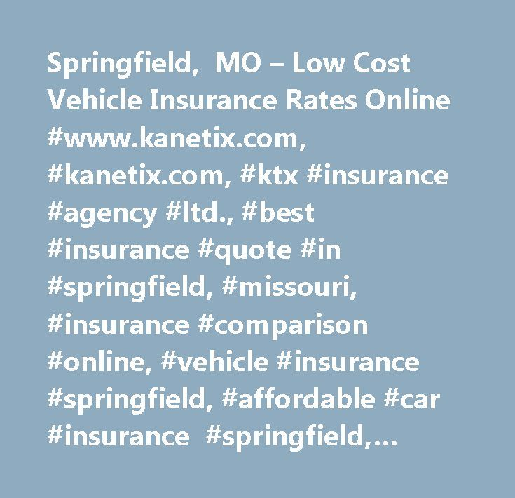 Springfield, MO – Low Cost Vehicle Insurance Rates Online #www ...