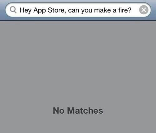 Hey app store, can you make a fire? No Matches. Humor, witty
