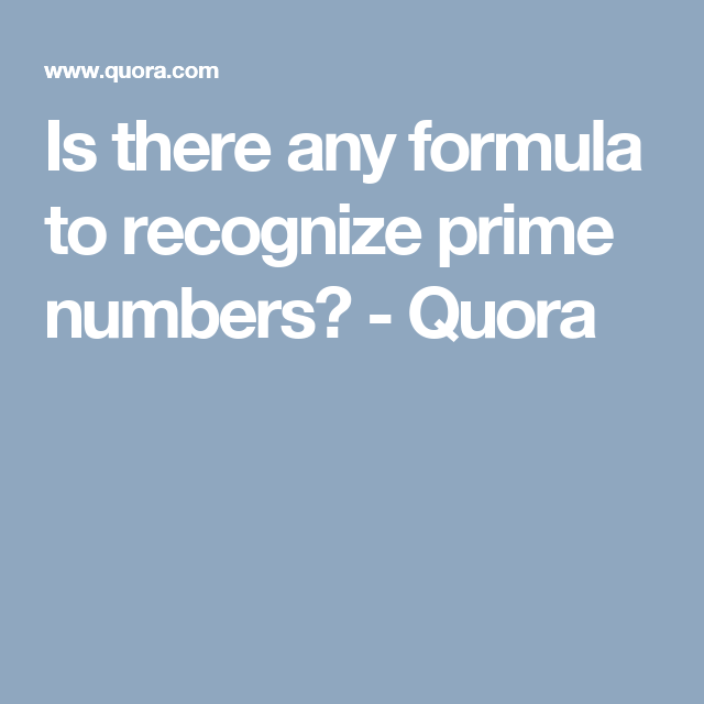 Is there any formula to recognize prime numbers? - Quora | Maths ...
