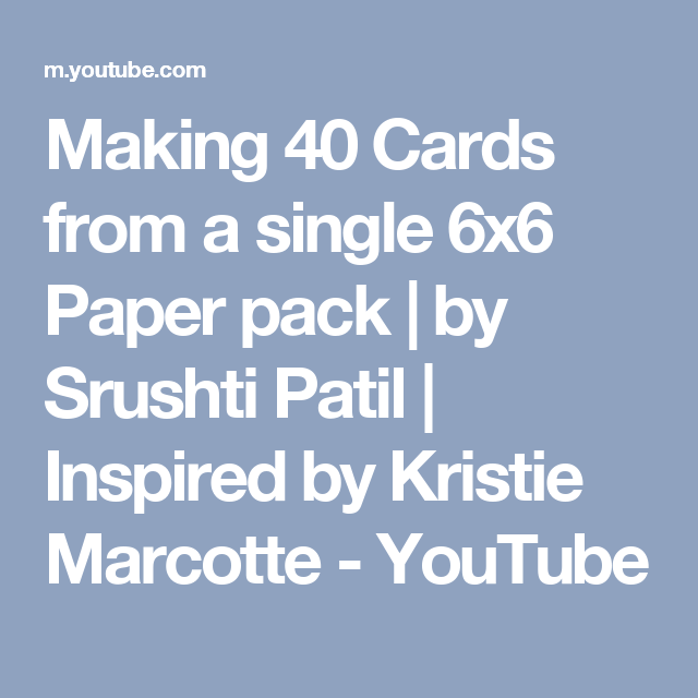 making 40 cards from a single 6x6 paper pack by srushti patil