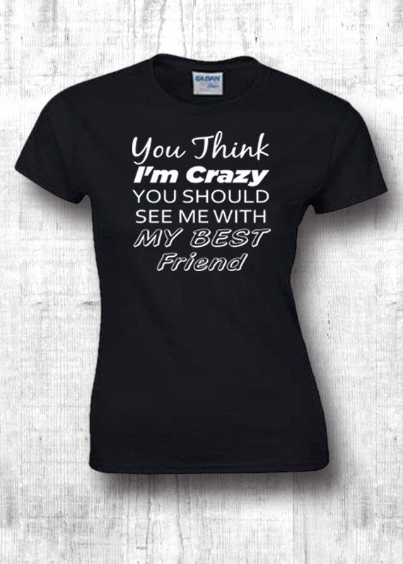 YOU THINK IM CRAZY T Shirts Funny Boyfriend Girlfriend Birthday Gift Best