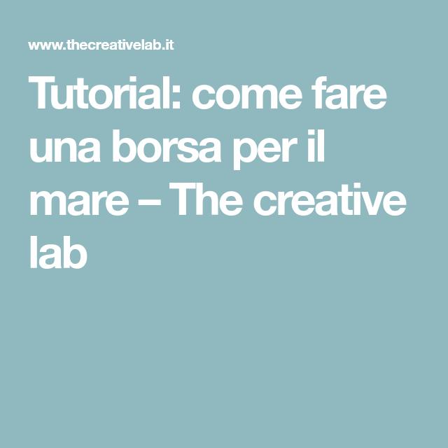 Tutorial  come fare una borsa per il mare – The creative lab ... 8475ea1a93e