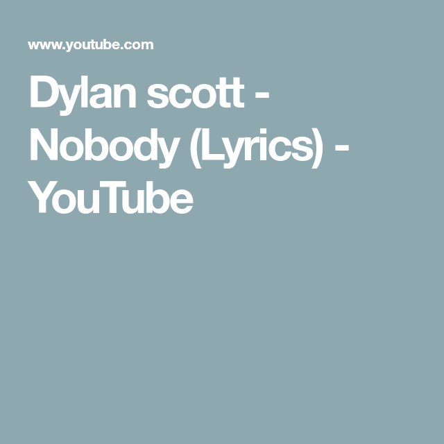 Dylan Scott Nobody Lyrics Youtube In 2020 Lyrics Dylan Songs See more ideas about bob dylan, lyrics, dylan. pinterest