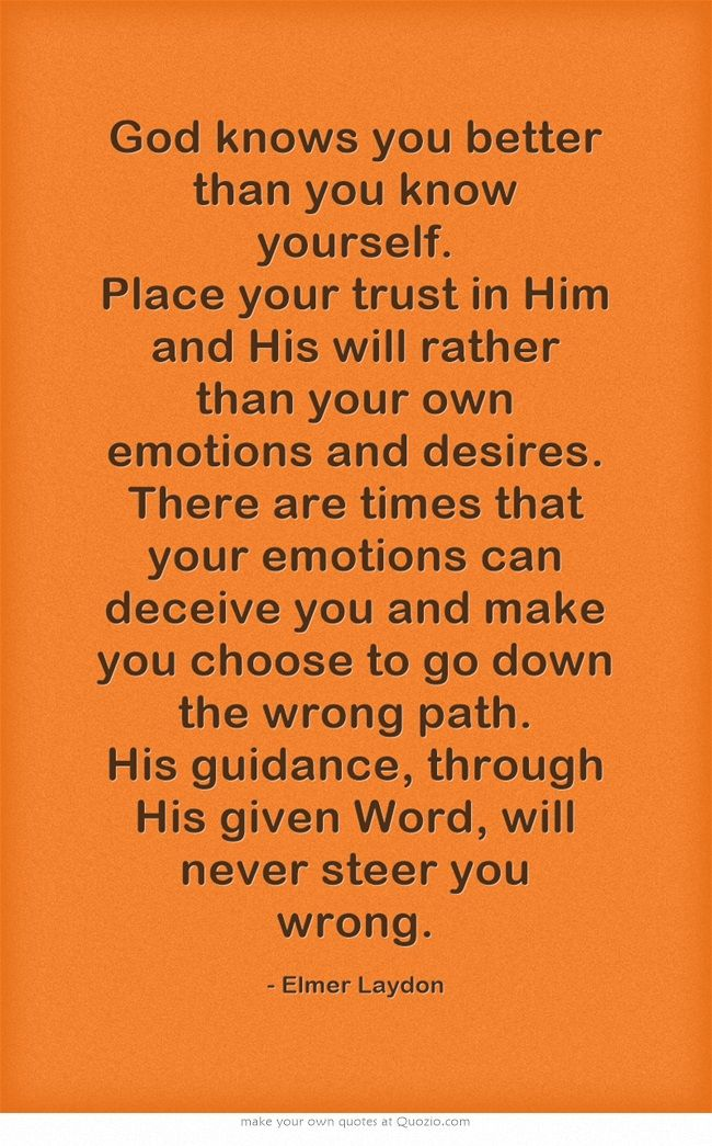 d736e59d0 God knows you better than you know yourself. Place your trust in Him and His