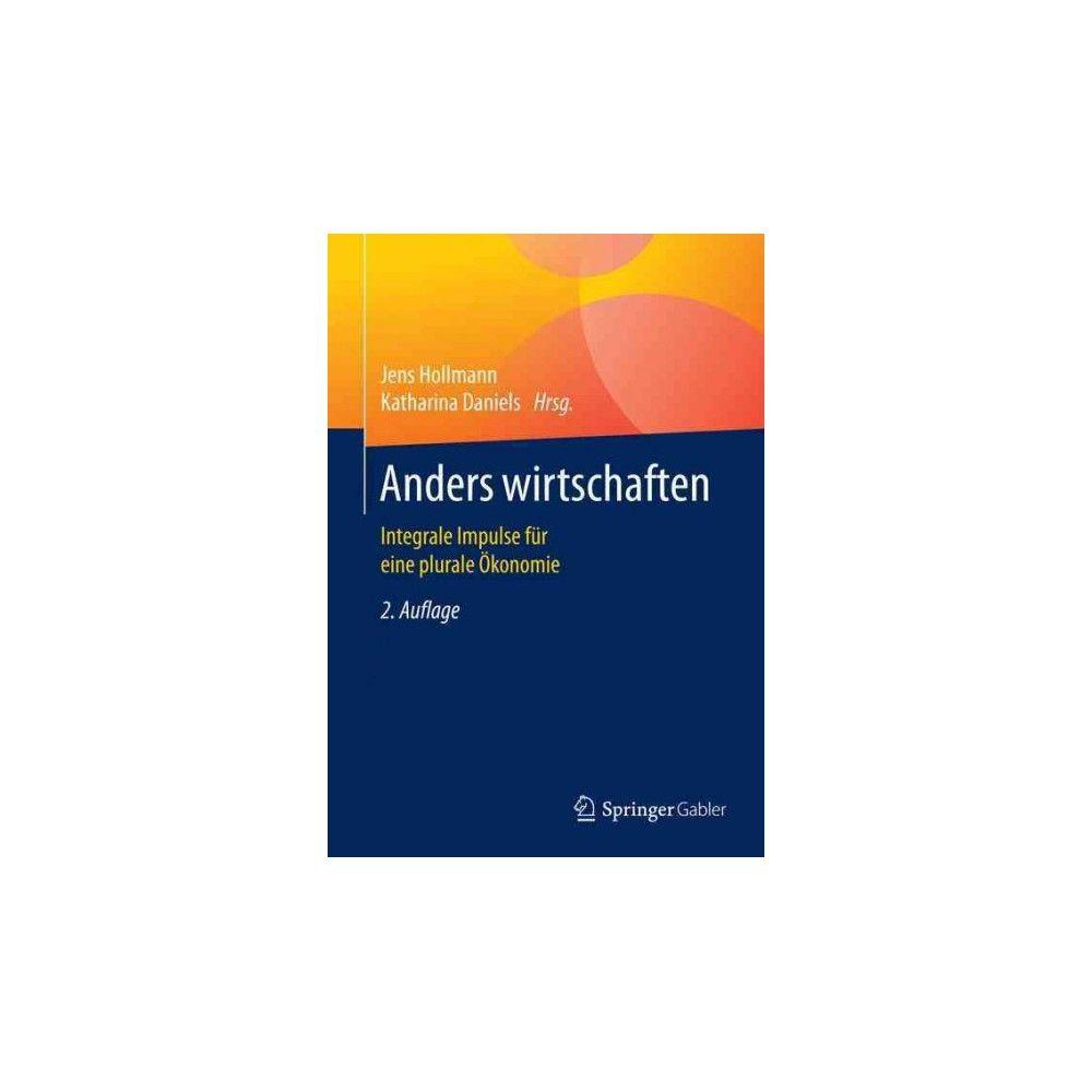 Anders Wirtschaften : Integrale Impulse Für Eine Plurale Ökonomie (Paperback) (Jens Hollmann)