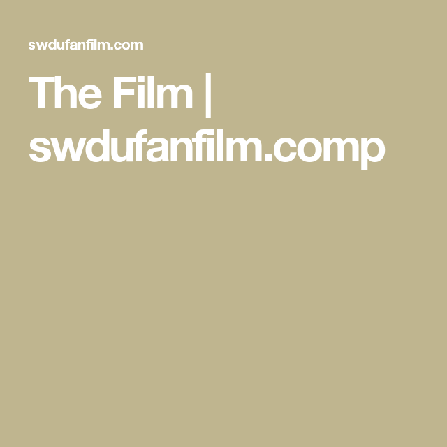 The Film   swdufanfilm.comp