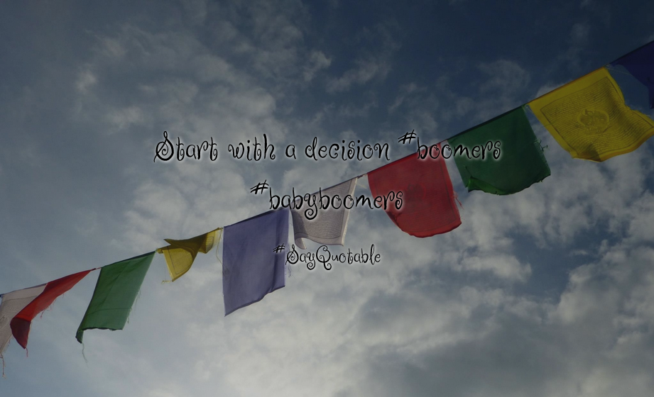 Quotes about Start with a decision  #boomers #babyboomers with images background, share as cover photos, profile pictures on WhatsApp, Facebook and Instagram or HD wallpaper - Best quotes