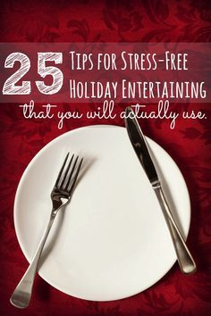 Does the thought of entertaining people in your house give you hives? Use these 25 tips and entertain stress free during the holidays.