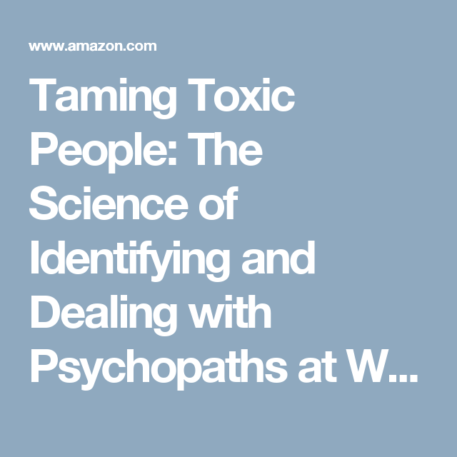 Dealing with psychopaths at work