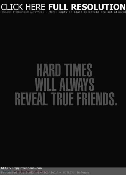 Friends during hard times true 37 True