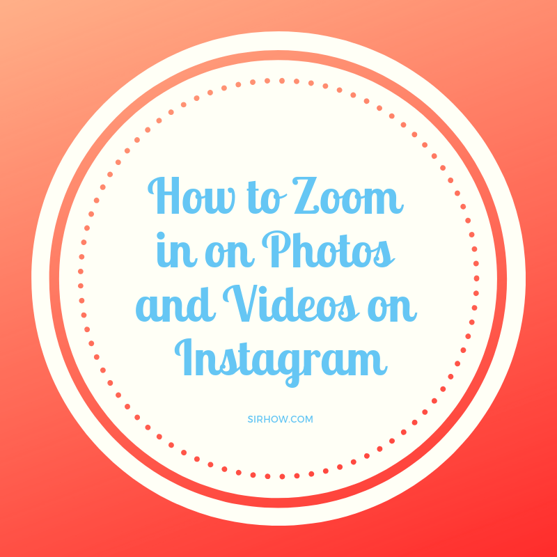 Want to zoom into your Insta photos or videos? Instagram