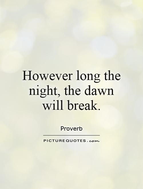 However Long The Night The Dawn Will Break Quote Picture Quotes