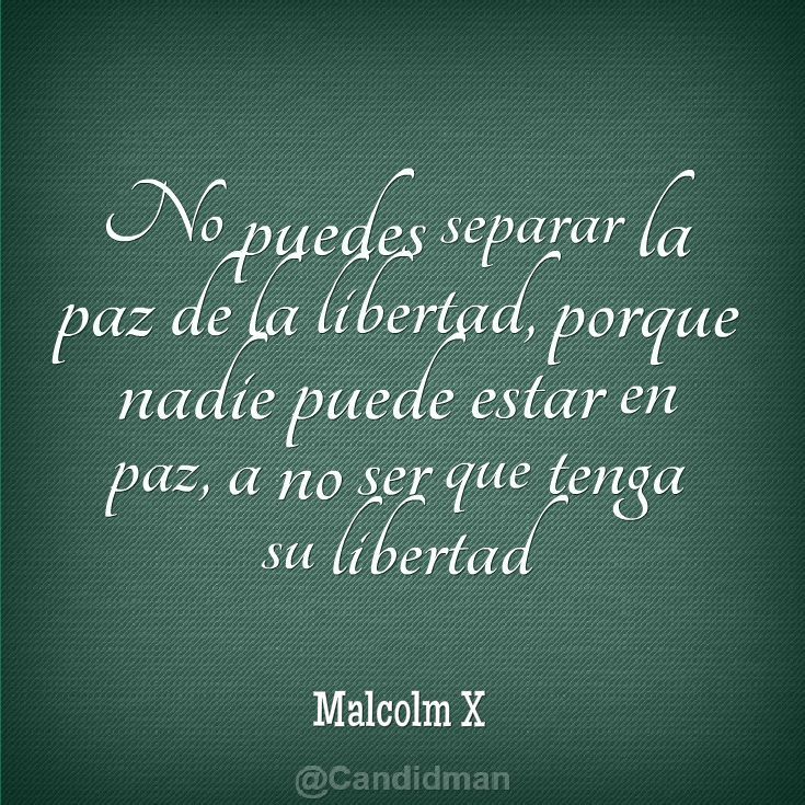 No puedes separar la paz de la libertad, porque nadie puede estar en ...