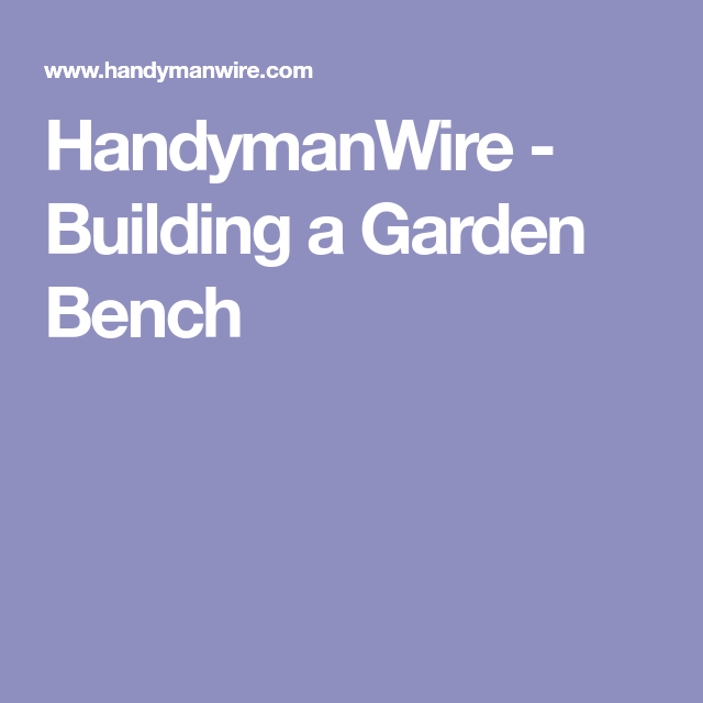 Handymanwire Building A Garden Bench Built In Bench