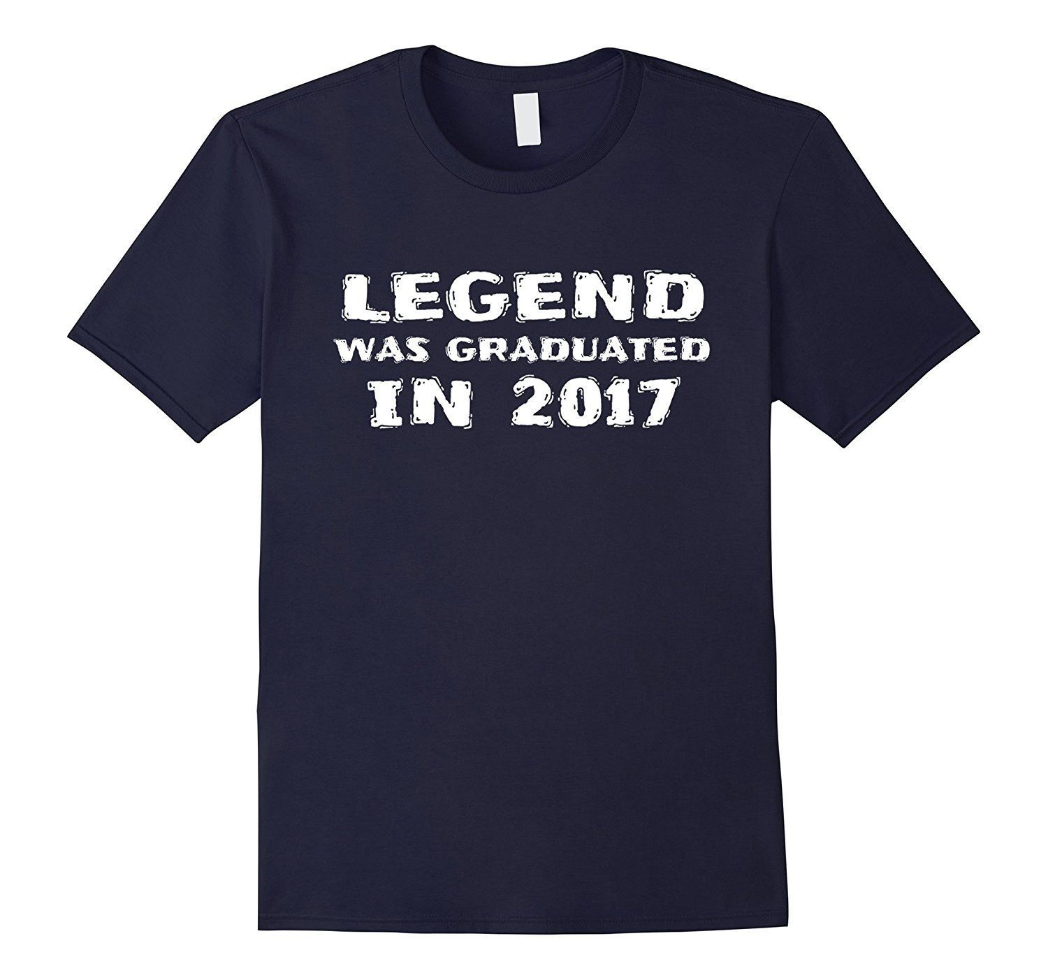 Legend Was Graduated In 2017- Funny Graduation Gift T-Shirt