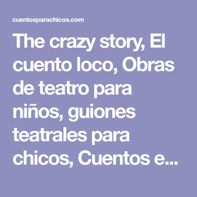 The Crazy Story El Cuento Loco Obras De Teatro Para Niños Guiones Teatrales Para Chicos Cuentos En Audio Para N Teatro Para Niños Poemas Infantiles Cuentos