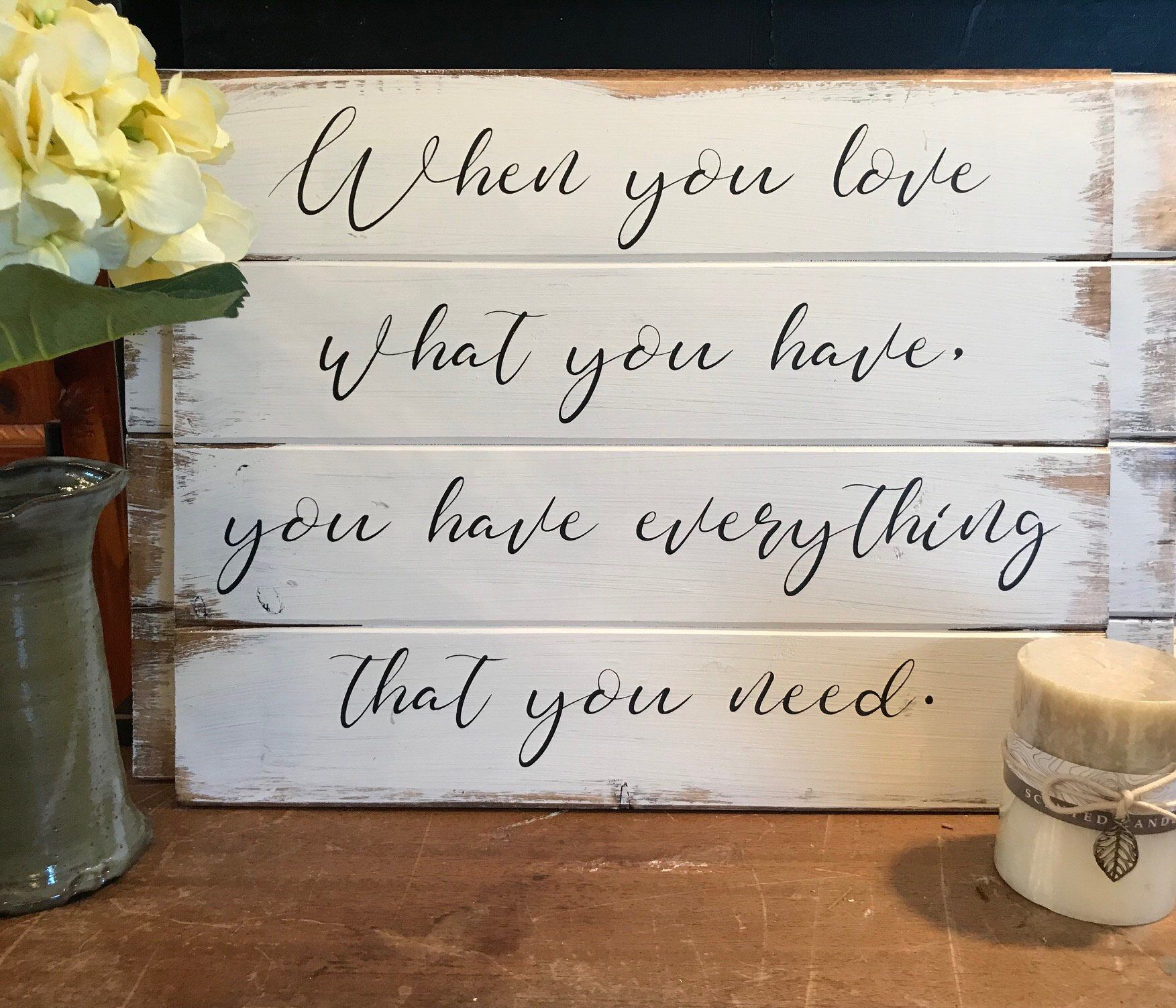 When you love what you have you have everything, home decor sign, wedding gift, wood sign, master bedroom, home decor, pallet sign, shiplap