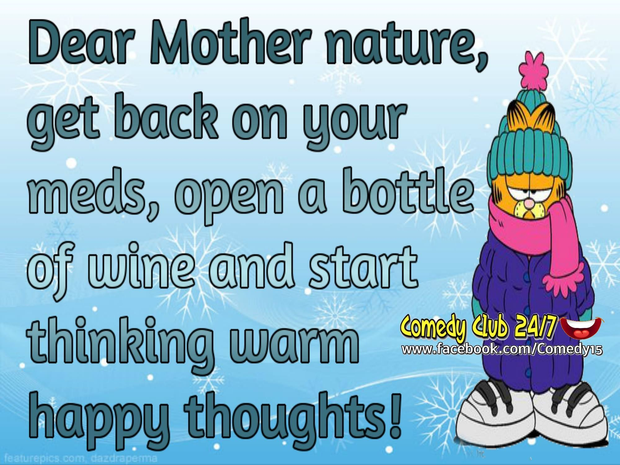 Dear Mother Nature Go Back On Your Meds And Start Thinking Happy Thoughts Funny  Quotes Quote Winter Cold Garfield Funny Quotes Humor Winter Quotes Winter  ...