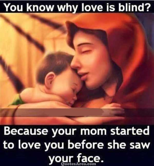 You Know Why Love Is Blind Happy Mother Day Quotes Love My Parents Quotes Mothers Love Quotes
