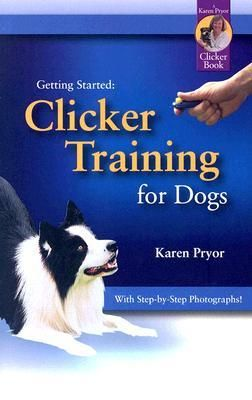 Getting Started: Clicker Training for Dogs, by Karen Pryor.