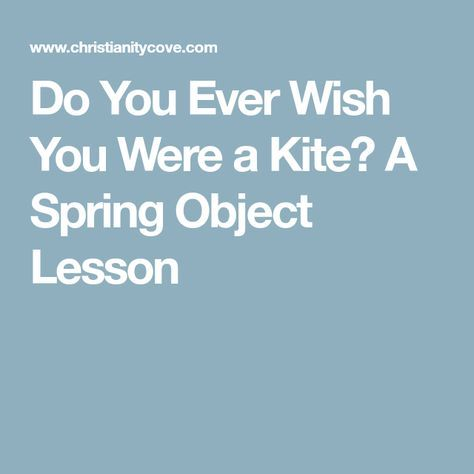 Do You Ever Wish You Were a Kite? A Spring Object Lesson - Christianity Cove