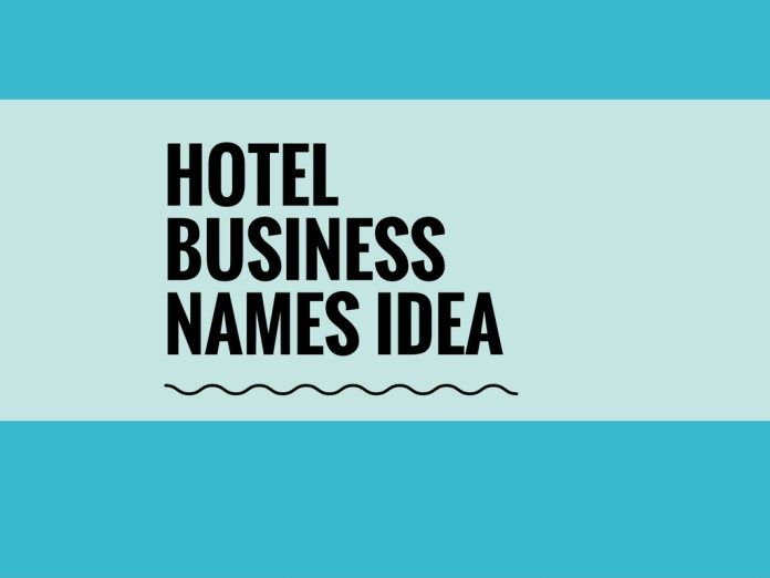 List Of 458 Best Hotel Names Business Names Creative Names