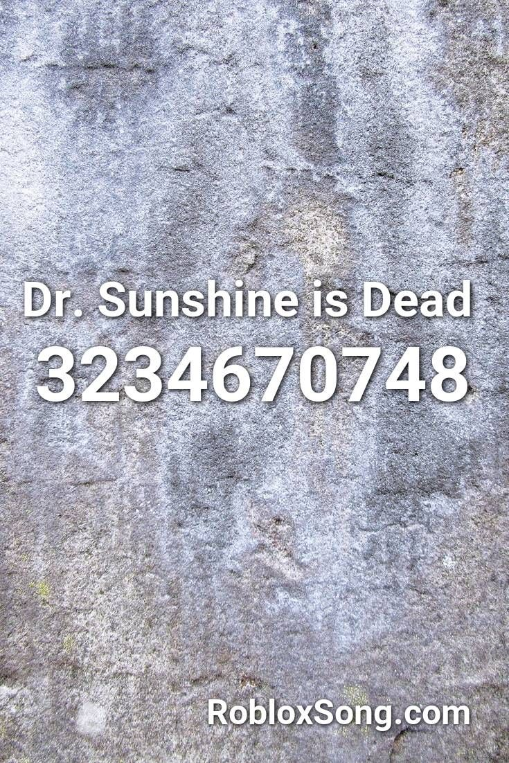 Dr Sunshine Is Dead Roblox Id Roblox Music Codes In 2020